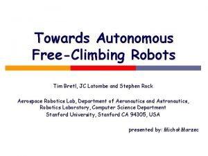 Towards Autonomous FreeClimbing Robots Tim Bretl JC Latombe