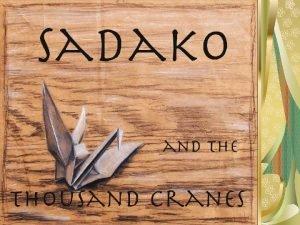 Hiroshima 1943 Sadako Sasaki was born in the