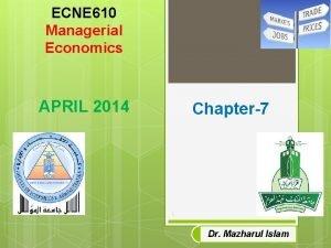 ECNE 610 Managerial Economics APRIL 2014 Chapter7 1