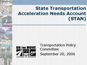State Transportation Acceleration Needs Account STAN Transportation Policy