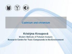 Cadmium and chromium Kristna Kroupov Modern Methods of