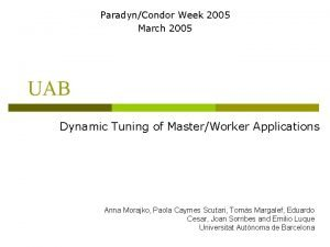 ParadynCondor Week 2005 March 2005 UAB Dynamic Tuning