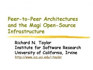 PeertoPeer Architectures and the Magi OpenSource Infrastructure Richard