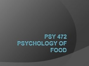 PSY 472 PSYCHOLOGY OF FOOD Many Areas within