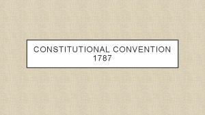 CONSTITUTIONAL CONVENTION 1787 WHAT WAS THE CONVENTION OF