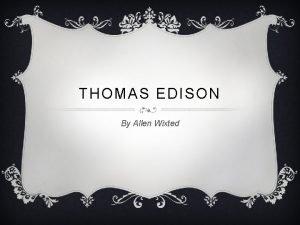 THOMAS EDISON By Allen Wixted v Thomas Alva