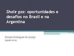 Shale gas oportunidades e desafios no Brasil e