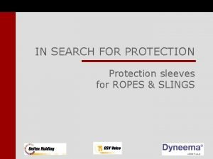 IN SEARCH FOR PROTECTION Protection sleeves for ROPES
