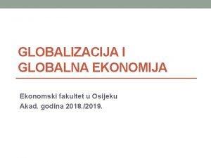 GLOBALIZACIJA I GLOBALNA EKONOMIJA Ekonomski fakultet u Osijeku