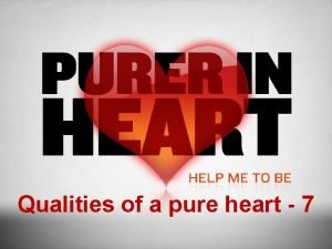 Qualities of a pure heart 7 Qualities Determination