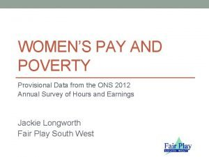 WOMENS PAY AND POVERTY Provisional Data from the