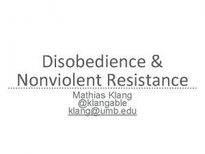 Disobedience Nonviolent Resistance Mathias Klang klangable klangumb edu