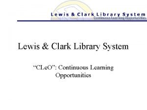Lewis Clark Library System CLe O Continuous Learning