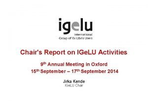 Chairs Report on IGe LU Activities 9 th