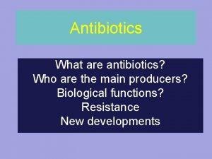 Antibiotics What are antibiotics Who are the main