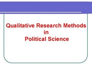 Qualitative Research Methods in Political Science Qualitative Approaches