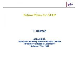O STAR Future Plans for STAR T Hallman