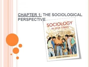 CHAPTER 1 THE SOCIOLOGICAL PERSPECTIVE WHAT IS SOCIOLOGY