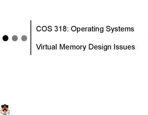 COS 318 Operating Systems Virtual Memory Design Issues