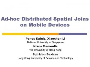 Adhoc Distributed Spatial Joins on Mobile Devices Panos
