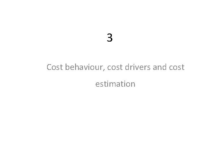 3 Cost behaviour cost drivers and cost estimation