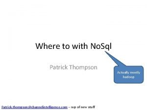 Where to with No Sql Patrick Thompson Patrick