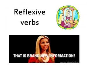 Reflexive verbs Reflexive verbs are used to talk