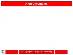 Announcements CSCI 4 6900 Ubiquitous Computing Outline Quantifying
