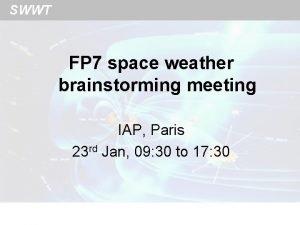 SWWT FP 7 space weather brainstorming meeting IAP