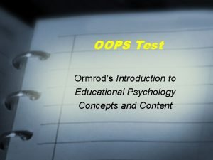 OOPS Test Ormrods Introduction to Educational Psychology Concepts