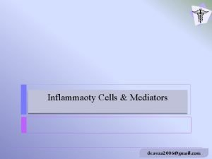 Inflammaoty Cells Mediators dr reza 2006gmail com Learning