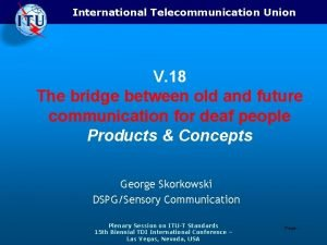 International Telecommunication Union V 18 The bridge between