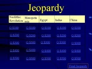 Jeopardy Neolithic Mesopota Revolution mia Egypt Indus China