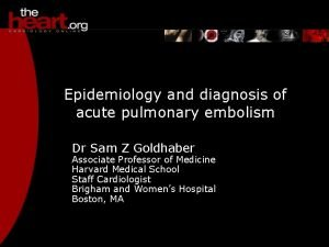 Epidemiology and diagnosis of acute pulmonary embolism Dr