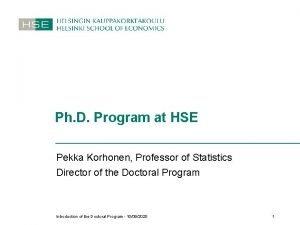 Ph D Program at HSE Pekka Korhonen Professor