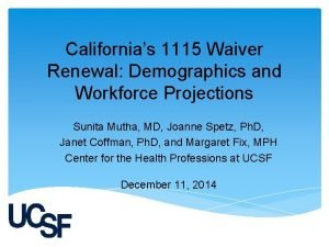 Californias 1115 Waiver Renewal Demographics and Workforce Projections