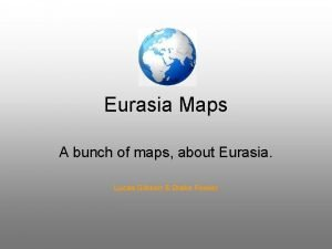 Eurasia Maps A bunch of maps about Eurasia