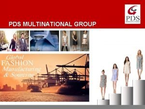 PDS MULTINATIONAL GROUP PDS Quick Facts OPERATES IN