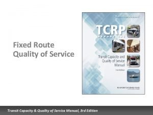 Fixed Route Quality of Service Transit Capacity Quality