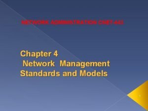 NETWORK ADMINISTRATION CNET443 Chapter 4 Network Management Standards