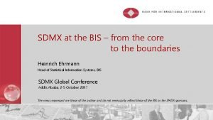 SDMX at the BIS from the core to