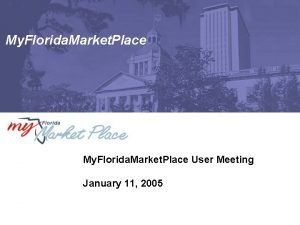 My Florida Market Place User Meeting January 11