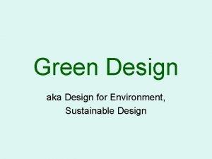 Green Design aka Design for Environment Sustainable Design