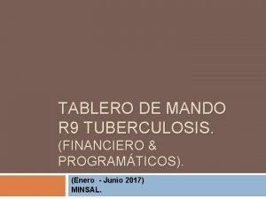 TABLERO DE MANDO R 9 TUBERCULOSIS FINANCIERO PROGRAMTICOS