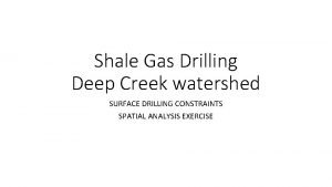 Shale Gas Drilling Deep Creek watershed SURFACE DRILLING