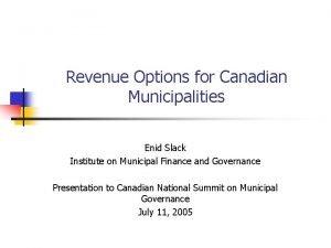 Revenue Options for Canadian Municipalities Enid Slack Institute