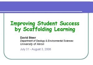 Improving Student Success by Scaffolding Learning David Steer