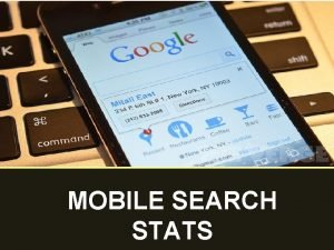 MOBILE SEARCH STATS MOBILE SEARCH STATS The total