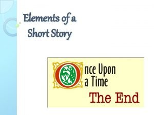 Elements of a Short Story OBJECTIVES Identify elements