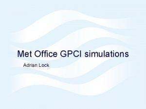 Met Office GPCI simulations Adrian Lock UK Met